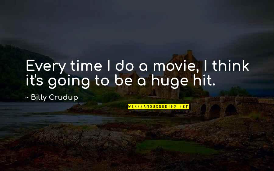 All Time Hit Quotes By Billy Crudup: Every time I do a movie, I think