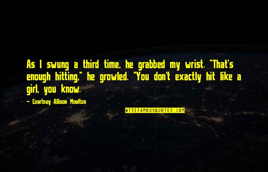 All Time Hit Quotes By Courtney Allison Moulton: As I swung a third time, he grabbed