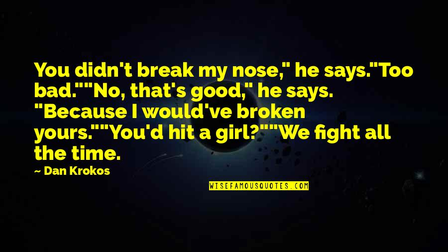 "All Time Hit Quotes By Dan Krokos: You didn't break my nose,"" he says.""Too bad.""""No,"