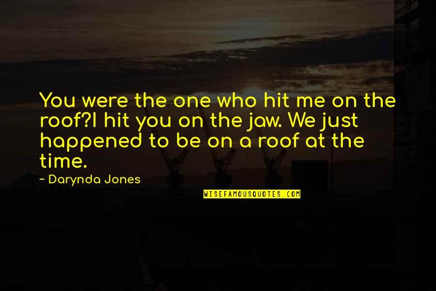 All Time Hit Quotes By Darynda Jones: You were the one who hit me on