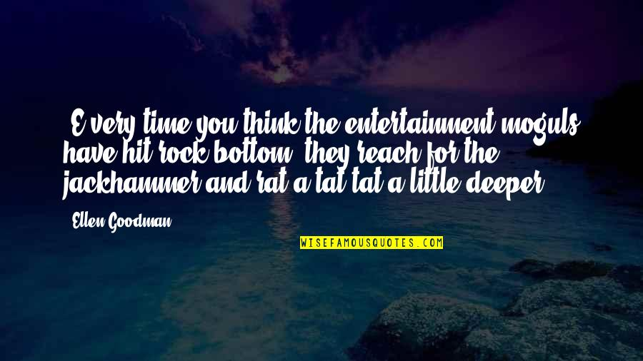 All Time Hit Quotes By Ellen Goodman: [E]very time you think the entertainment moguls have