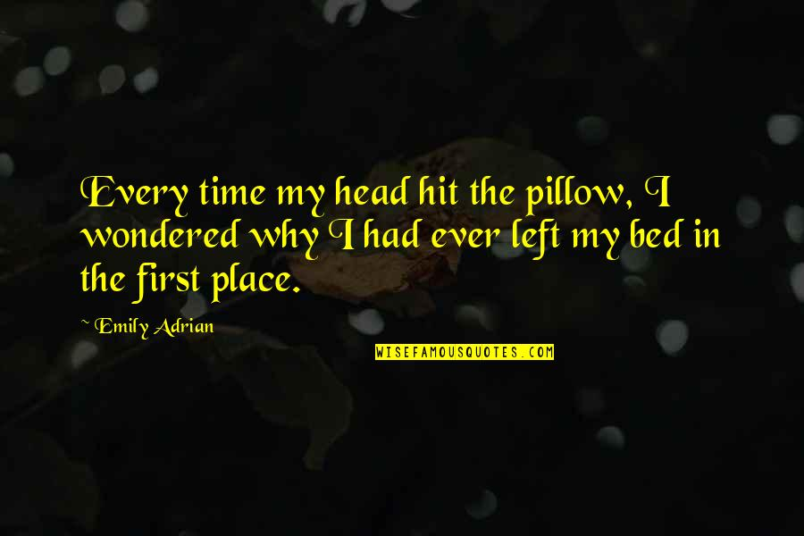All Time Hit Quotes By Emily Adrian: Every time my head hit the pillow, I