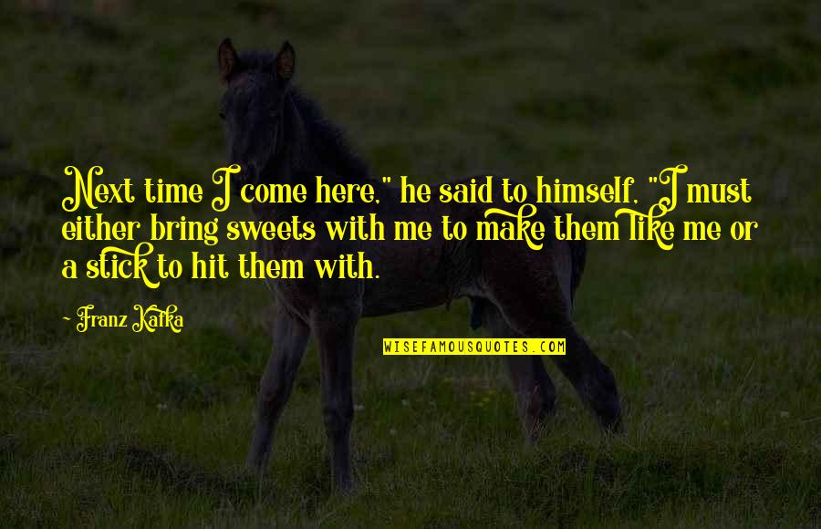 "All Time Hit Quotes By Franz Kafka: Next time I come here,"" he said to"