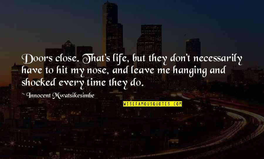 All Time Hit Quotes By Innocent Mwatsikesimbe: Doors close. That's life, but they don't necessarily