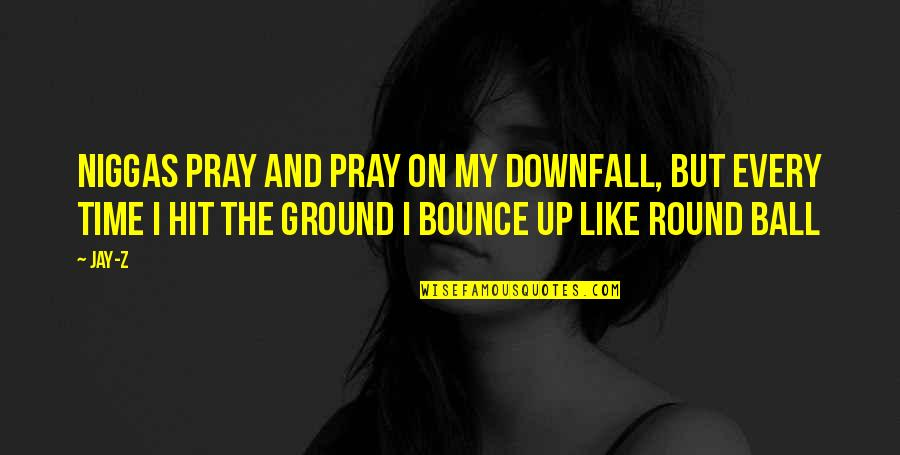 All Time Hit Quotes By Jay-Z: Niggas pray and pray on my downfall, But