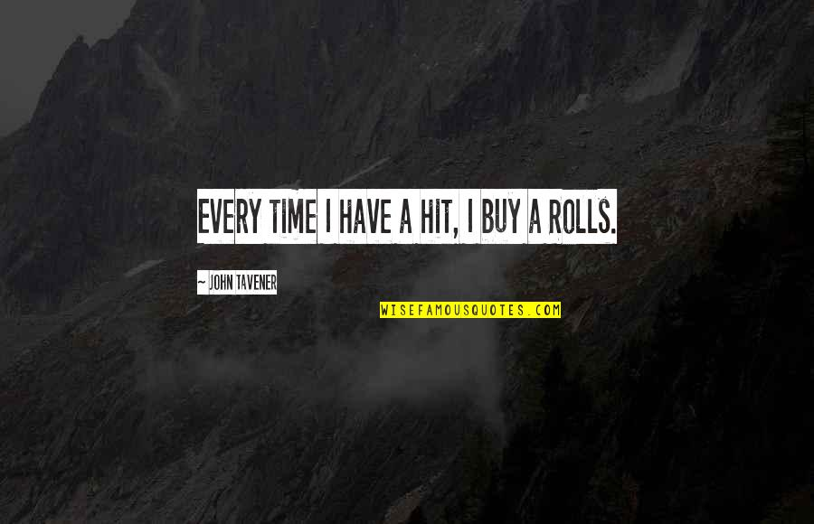 All Time Hit Quotes By John Tavener: Every time I have a hit, I buy