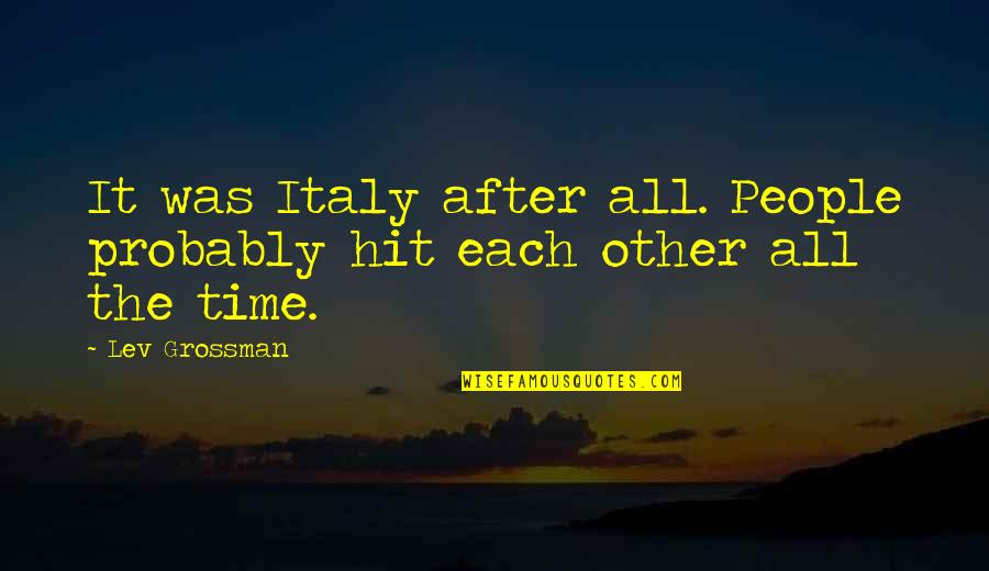 All Time Hit Quotes By Lev Grossman: It was Italy after all. People probably hit