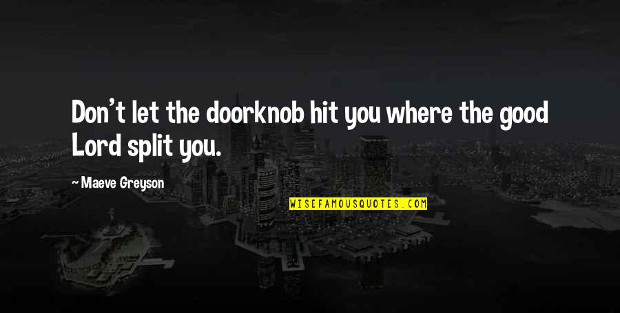 All Time Hit Quotes By Maeve Greyson: Don't let the doorknob hit you where the