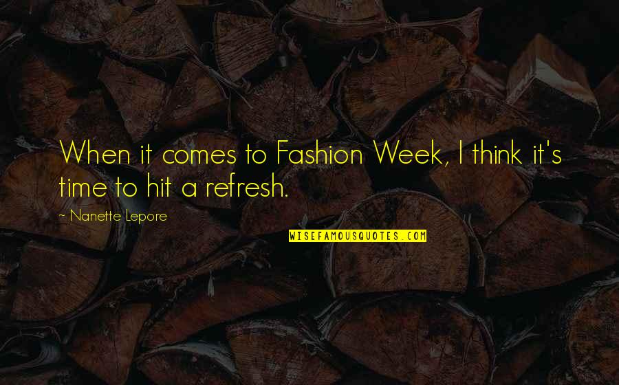 All Time Hit Quotes By Nanette Lepore: When it comes to Fashion Week, I think
