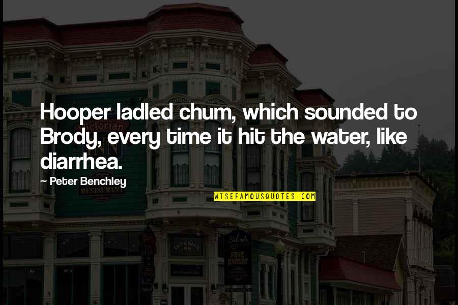 All Time Hit Quotes By Peter Benchley: Hooper ladled chum, which sounded to Brody, every