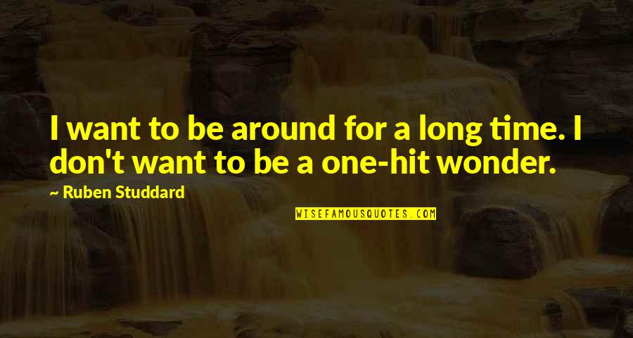 All Time Hit Quotes By Ruben Studdard: I want to be around for a long