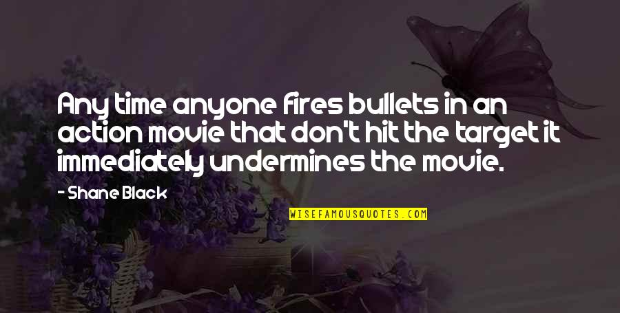 All Time Hit Quotes By Shane Black: Any time anyone fires bullets in an action