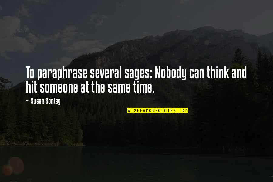 All Time Hit Quotes By Susan Sontag: To paraphrase several sages: Nobody can think and