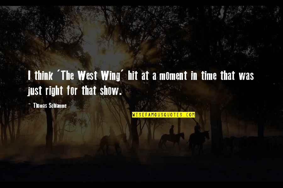 All Time Hit Quotes By Thomas Schlamme: I think 'The West Wing' hit at a