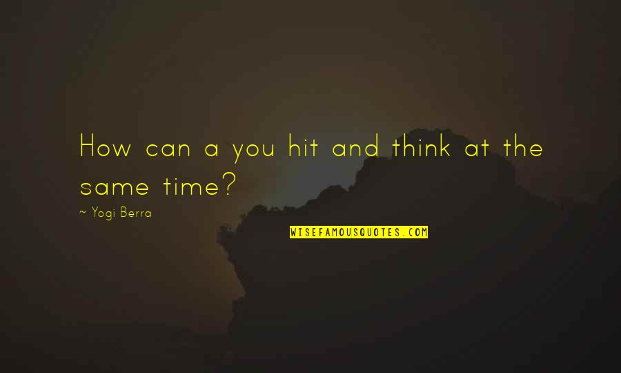All Time Hit Quotes By Yogi Berra: How can a you hit and think at