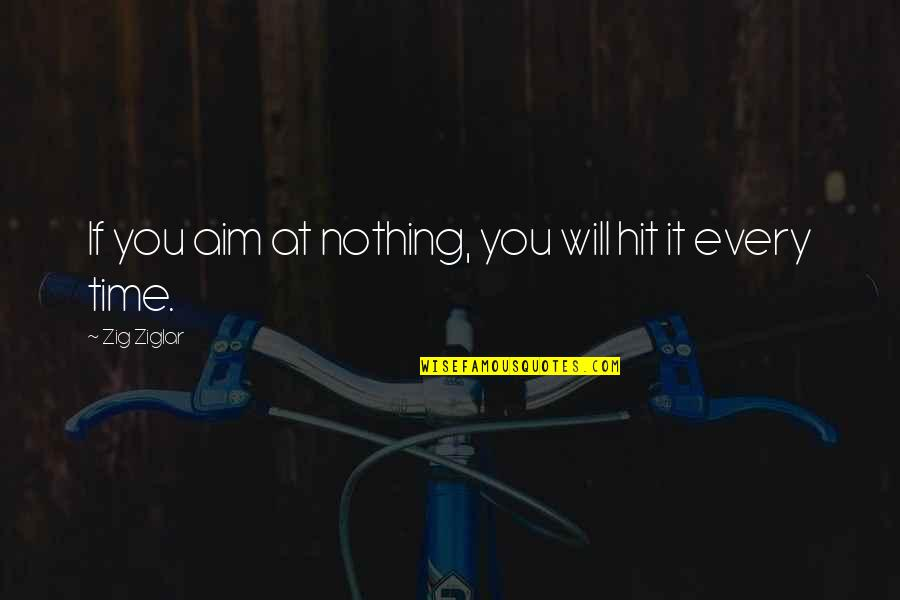 All Time Hit Quotes By Zig Ziglar: If you aim at nothing, you will hit