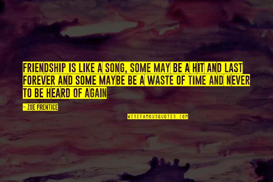 All Time Hit Quotes By Zoe Prentice: Friendship is like a song, some may be