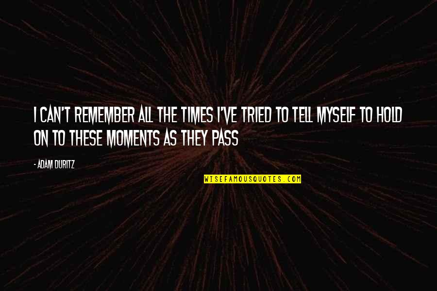 All To Myself Quotes By Adam Duritz: I can't remember all the times I've tried
