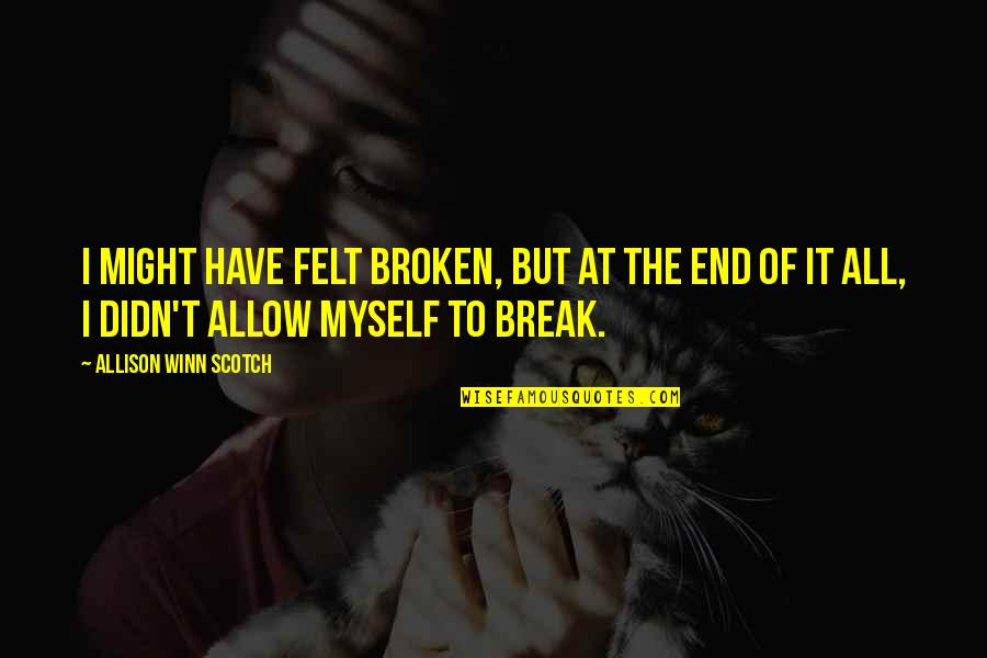 All To Myself Quotes By Allison Winn Scotch: I might have felt broken, but at the