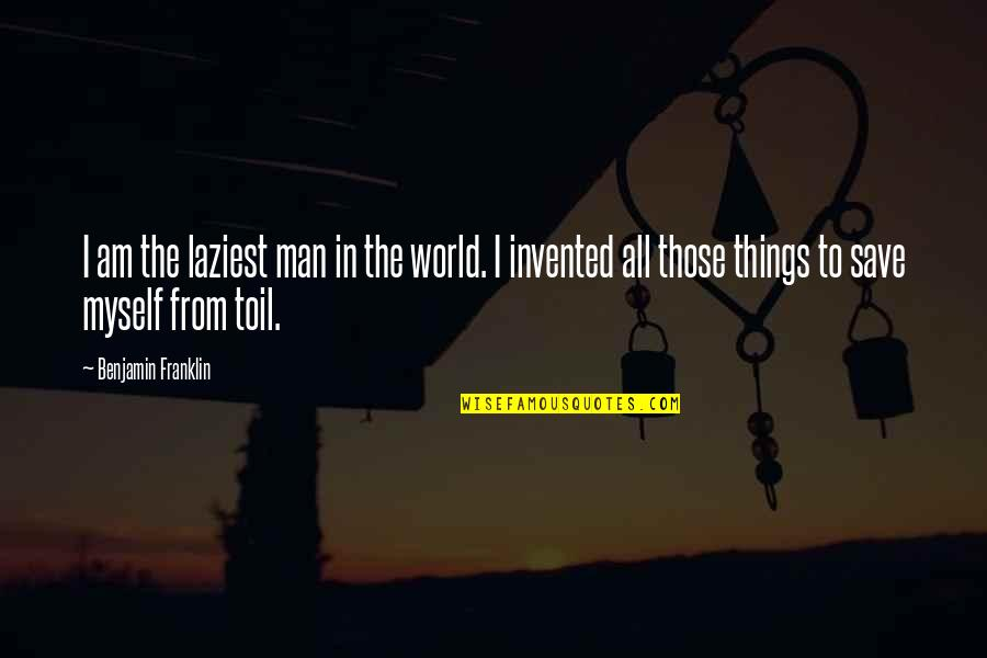 All To Myself Quotes By Benjamin Franklin: I am the laziest man in the world.