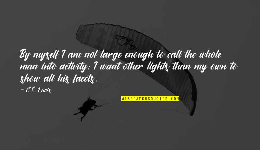 All To Myself Quotes By C.S. Lewis: By myself I am not large enough to