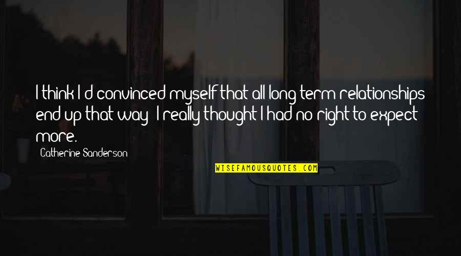 All To Myself Quotes By Catherine Sanderson: I think I'd convinced myself that all long-term
