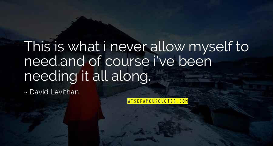 All To Myself Quotes By David Levithan: This is what i never allow myself to
