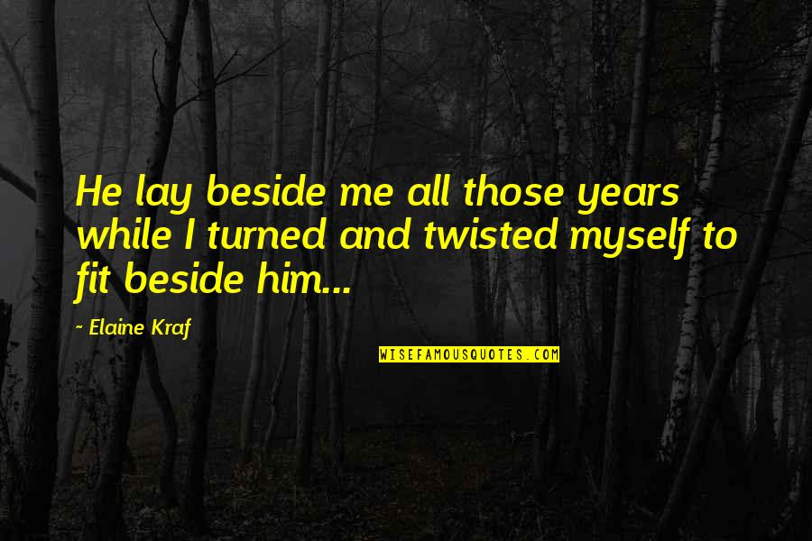 All To Myself Quotes By Elaine Kraf: He lay beside me all those years while