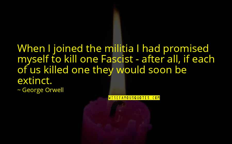 All To Myself Quotes By George Orwell: When I joined the militia I had promised