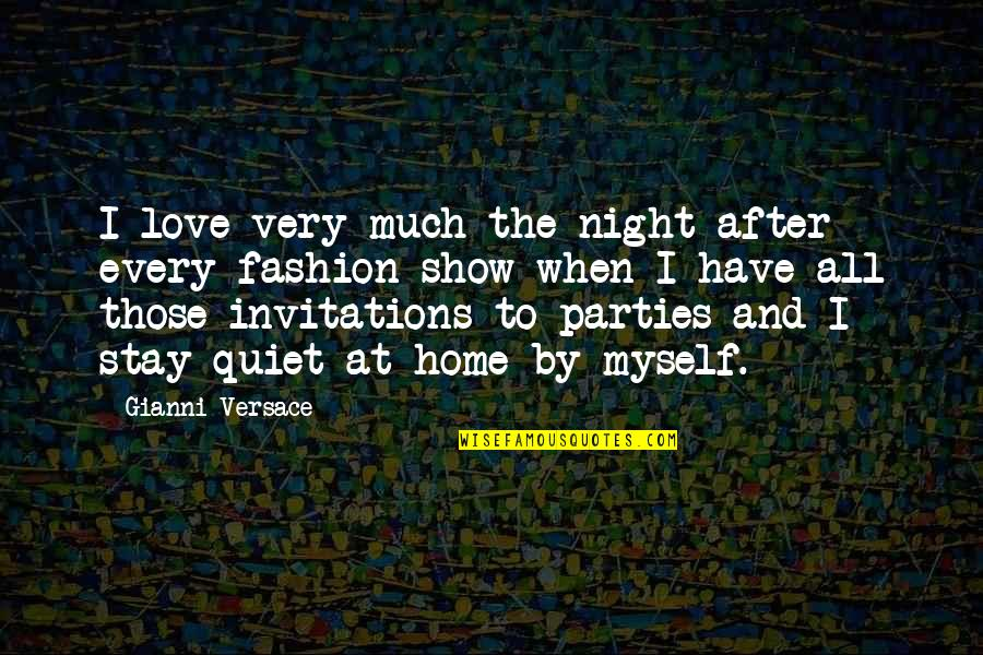 All To Myself Quotes By Gianni Versace: I love very much the night after every