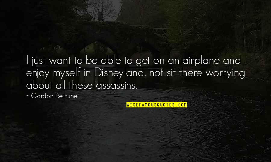 All To Myself Quotes By Gordon Bethune: I just want to be able to get