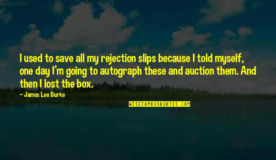 All To Myself Quotes By James Lee Burke: I used to save all my rejection slips