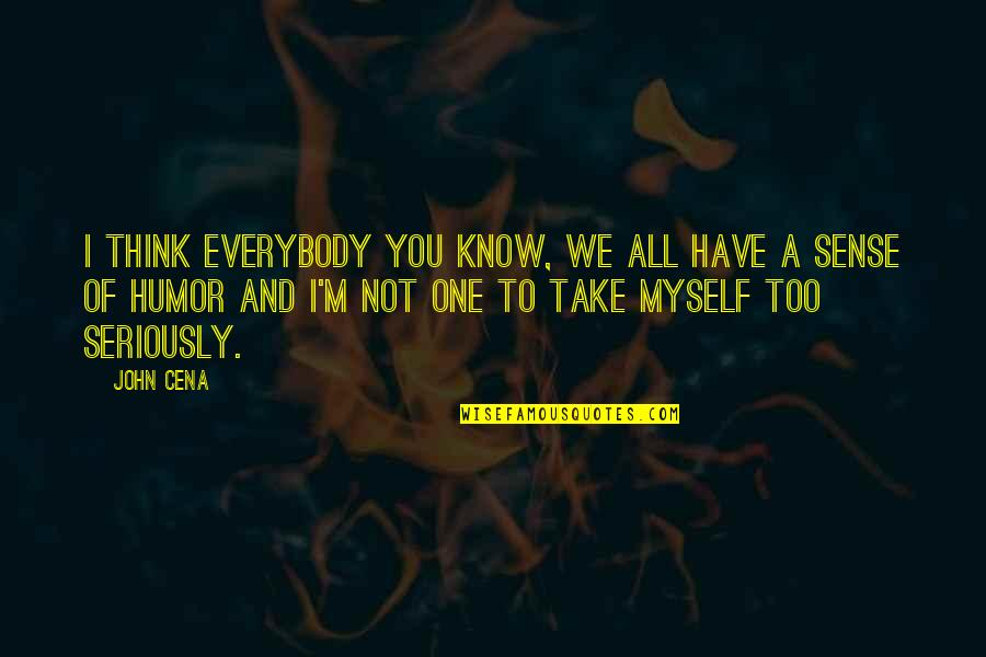 All To Myself Quotes By John Cena: I think everybody you know, we all have