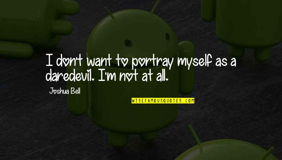 All To Myself Quotes By Joshua Bell: I don't want to portray myself as a