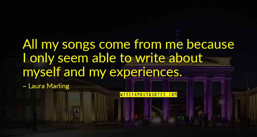 All To Myself Quotes By Laura Marling: All my songs come from me because I