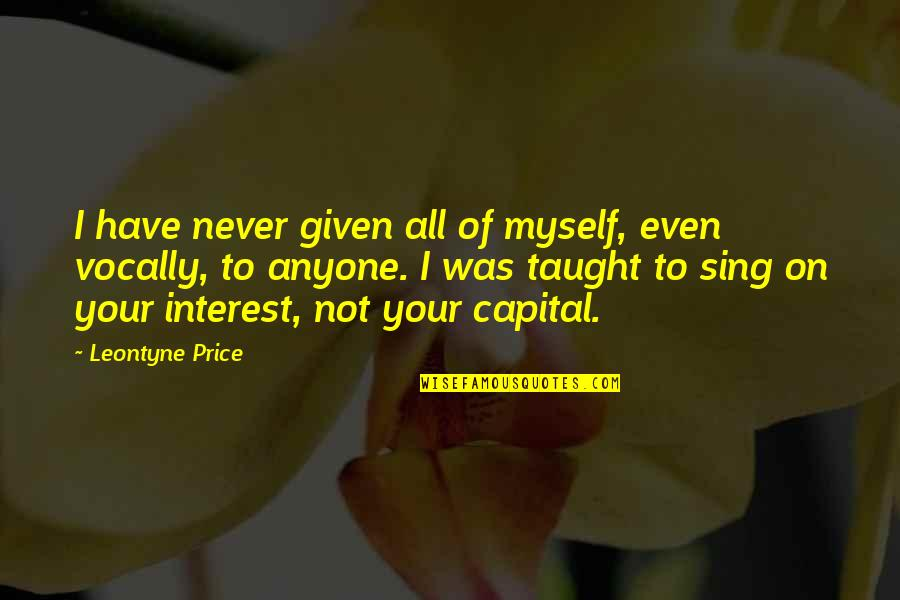 All To Myself Quotes By Leontyne Price: I have never given all of myself, even