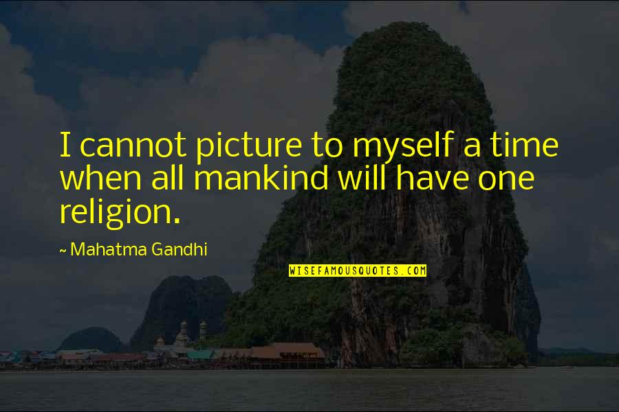 All To Myself Quotes By Mahatma Gandhi: I cannot picture to myself a time when