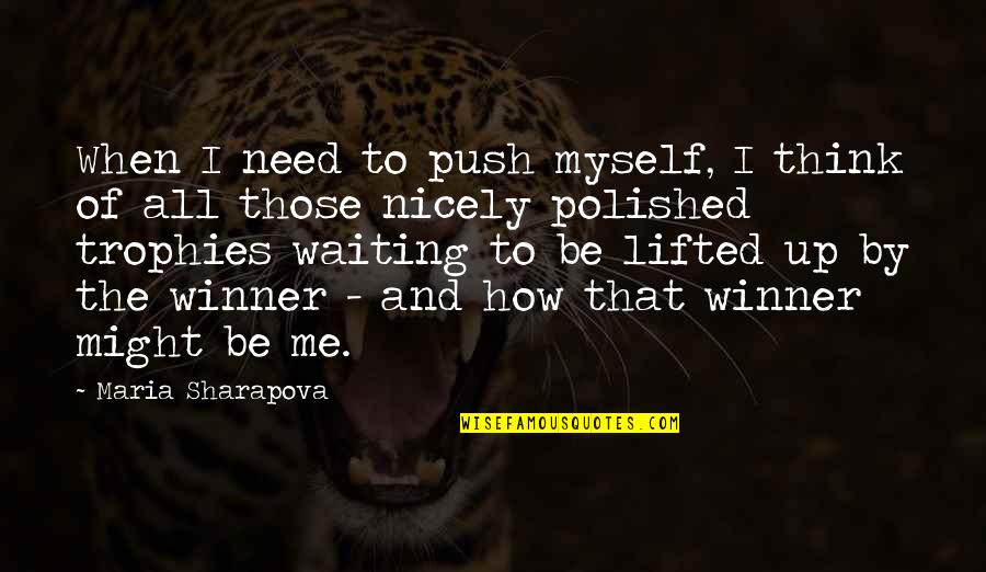 All To Myself Quotes By Maria Sharapova: When I need to push myself, I think