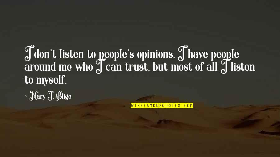All To Myself Quotes By Mary J. Blige: I don't listen to people's opinions. I have