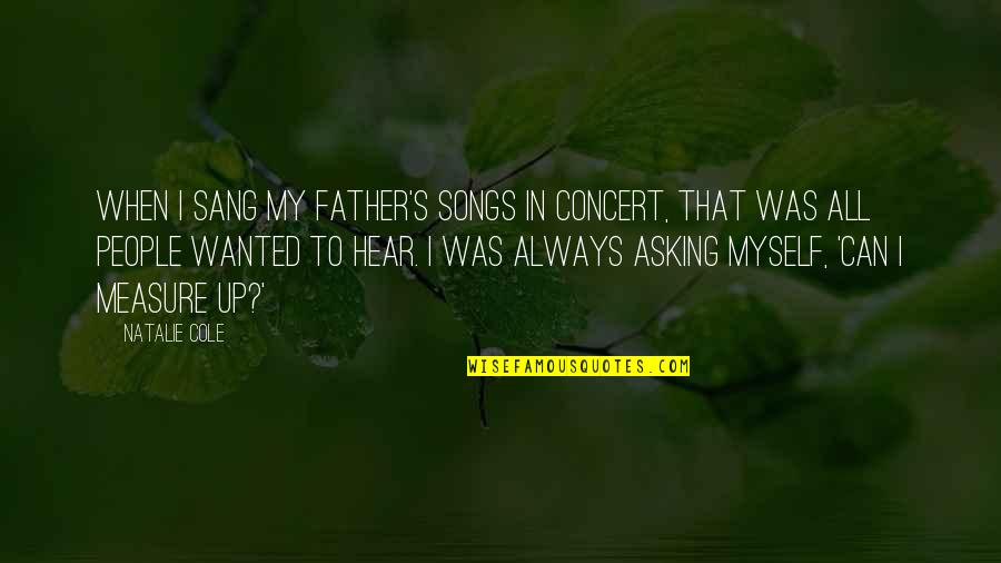 All To Myself Quotes By Natalie Cole: When I sang my father's songs in concert,