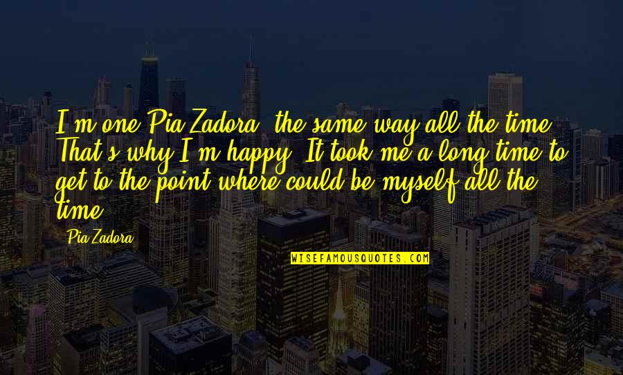 All To Myself Quotes By Pia Zadora: I'm one Pia Zadora, the same way all