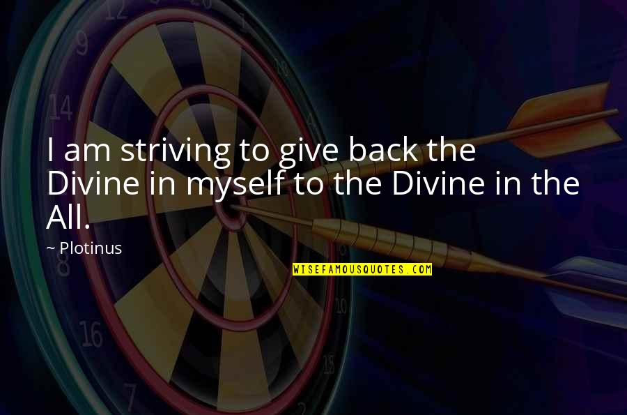 All To Myself Quotes By Plotinus: I am striving to give back the Divine