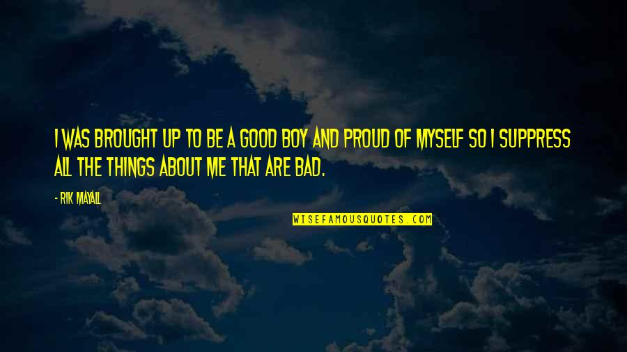 All To Myself Quotes By Rik Mayall: I was brought up to be a good