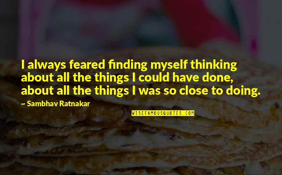 All To Myself Quotes By Sambhav Ratnakar: I always feared finding myself thinking about all
