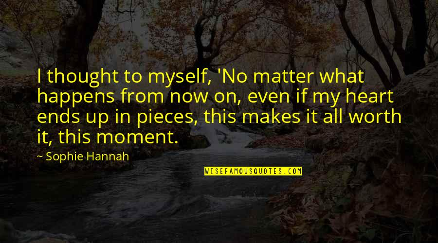 All To Myself Quotes By Sophie Hannah: I thought to myself, 'No matter what happens