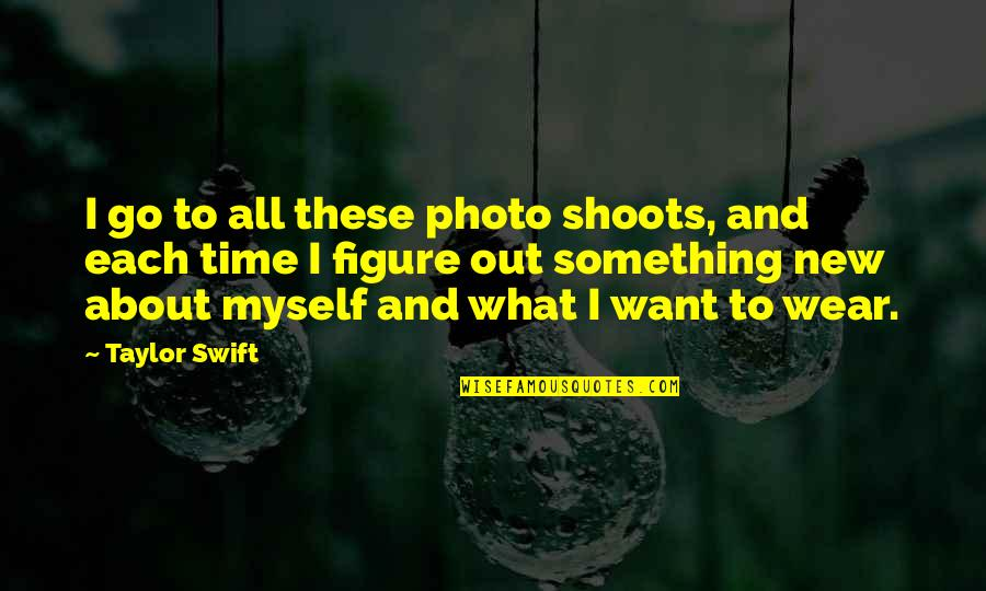 All To Myself Quotes By Taylor Swift: I go to all these photo shoots, and