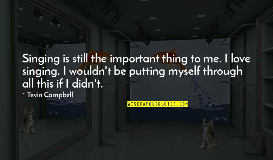 All To Myself Quotes By Tevin Campbell: Singing is still the important thing to me.