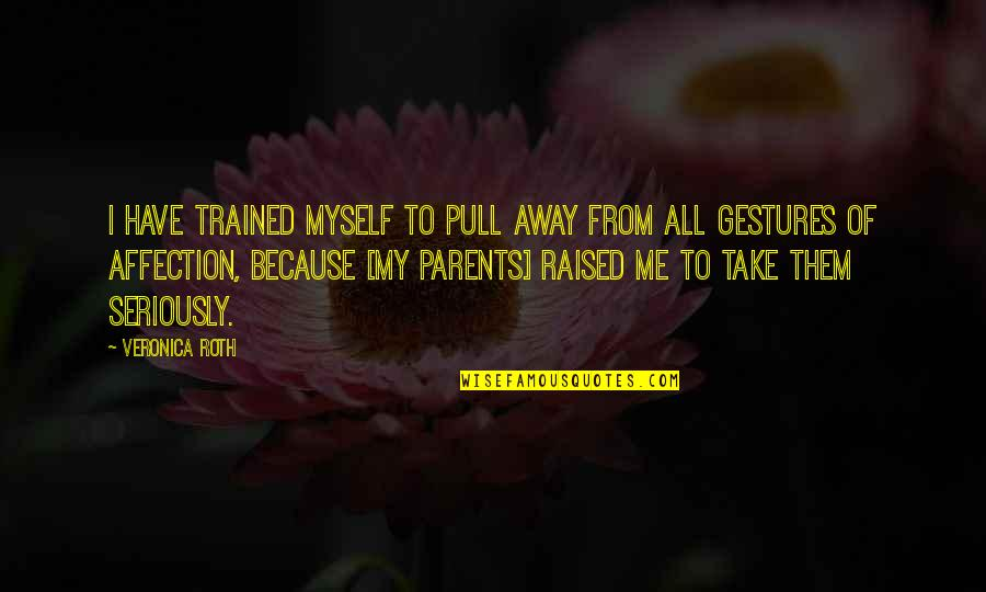All To Myself Quotes By Veronica Roth: I have trained myself to pull away from