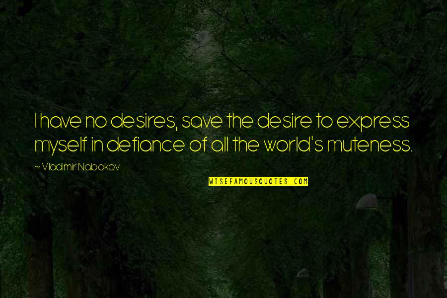 All To Myself Quotes By Vladimir Nabokov: I have no desires, save the desire to