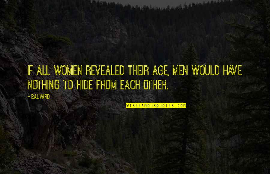 All To Nothing Quotes By Bauvard: If all women revealed their age, men would